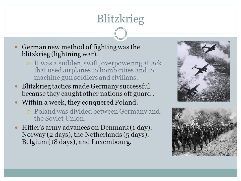 Blitzkrieg German new method of fighting was the blitzkrieg (lightning war).
