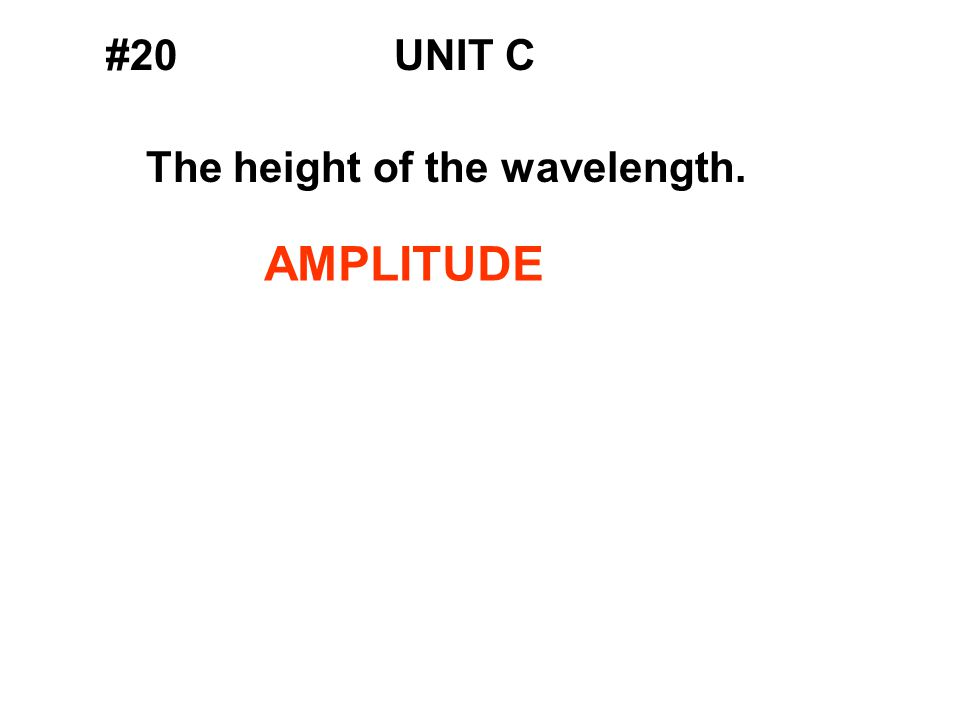 #20UNIT C The height of the wavelength. AMPLITUDE