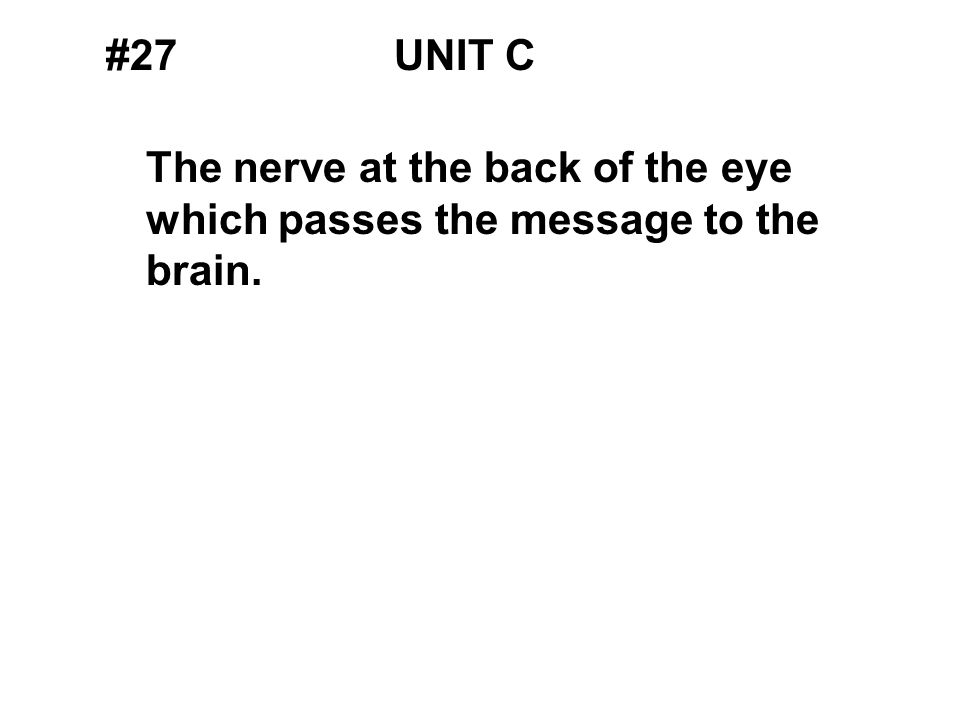 #27UNIT C The nerve at the back of the eye which passes the message to the brain.