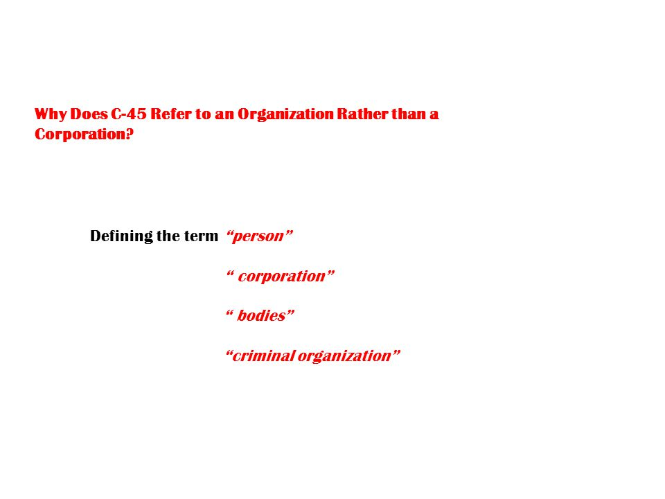 Why Does C-45 Refer to an Organization Rather than a Corporation.