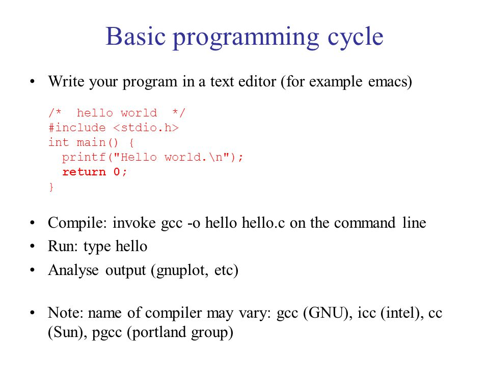 Structure Comments appear in /* */ or start with // for one line comment Each line ends with ; A C program consists entirely of functions It must have at least one special function: int main () { variable declarations … function1(); function2(); … } which can call additional functions to perform operations Functions other than main() must be first declared, then defined: Ex: int function1();