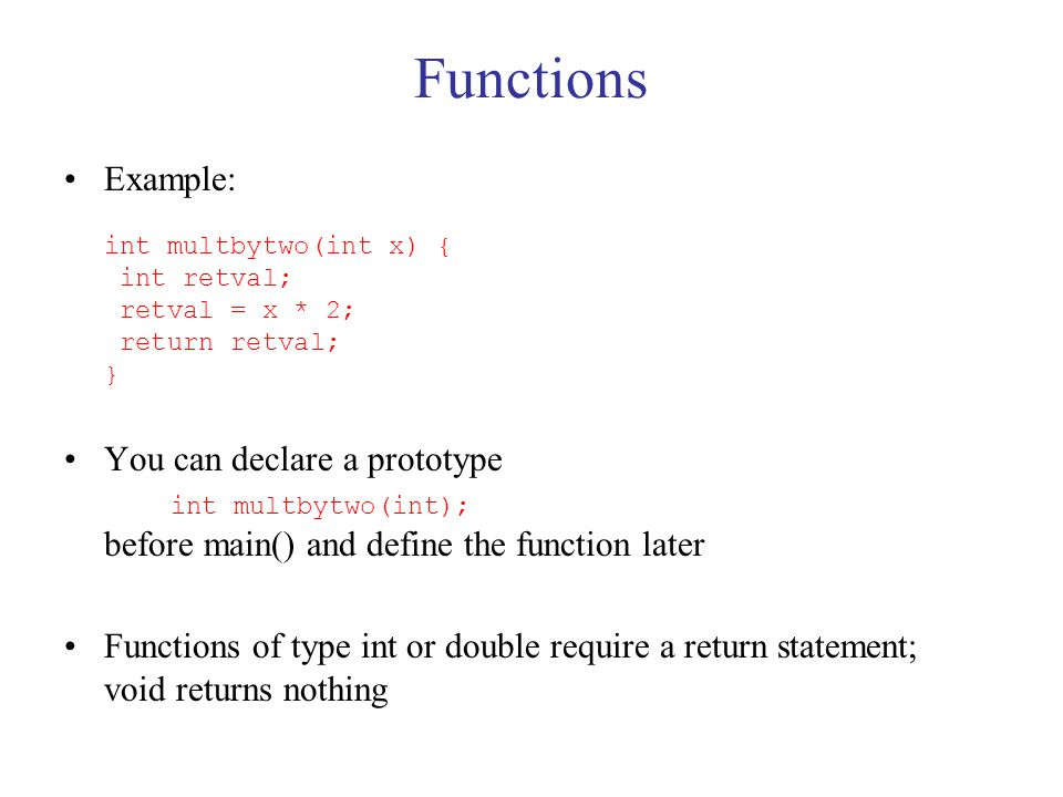 A typical program /* include statements */ #include // basic io-capability #include // basic math: exp,sin,cos,… /* function declarations */ void initialize(); // read in parameters for simulation void compute(int); // perform actual computation void output(); // produce output, write data to file int main() { initialize(); compute(int); output(); } /* function definitions */ void initialize(){…} In longer programs, function declarations are moved to header (.h) files