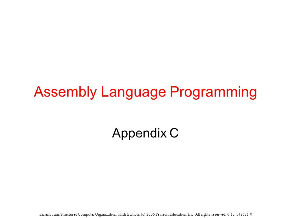 Tanenbaum, Structured Computer Organization, Fifth Edition, (c) 2006 Pearson Education, Inc. All rights reserved. 0-13-148521-0 Assembly Language Prog