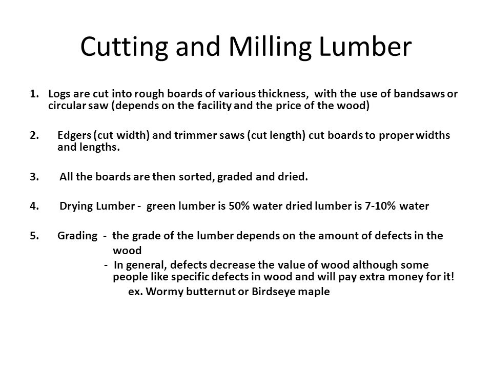 Cutting and Milling Lumber 1.Logs are cut into rough boards of various thickness, with the use of bandsaws or circular saw (depends on the facility an