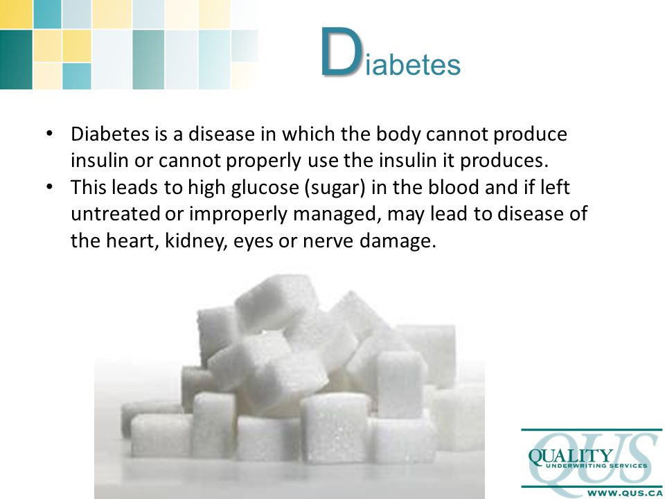 D D iabetes Diabetes is a disease in which the body cannot produce insulin or cannot properly use the insulin it produces. This leads to high glucose