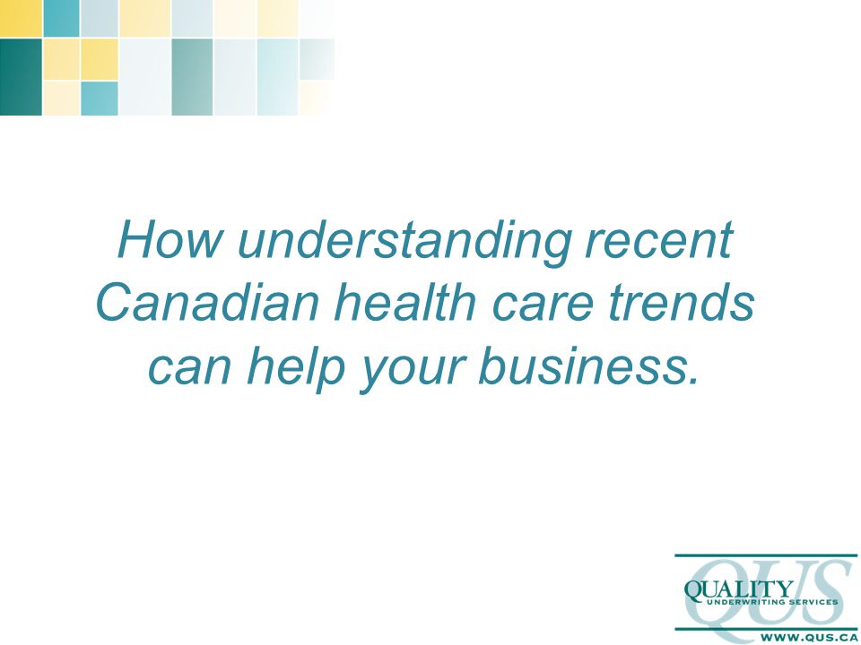 How understanding recent Canadian health care trends can help your business.