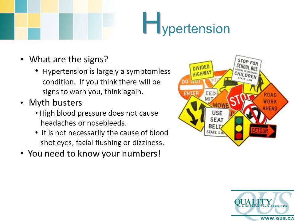 H H ypertension What are the signs? Hypertension is largely a symptomless condition. If you think there will be signs to warn you, think again. Myth b