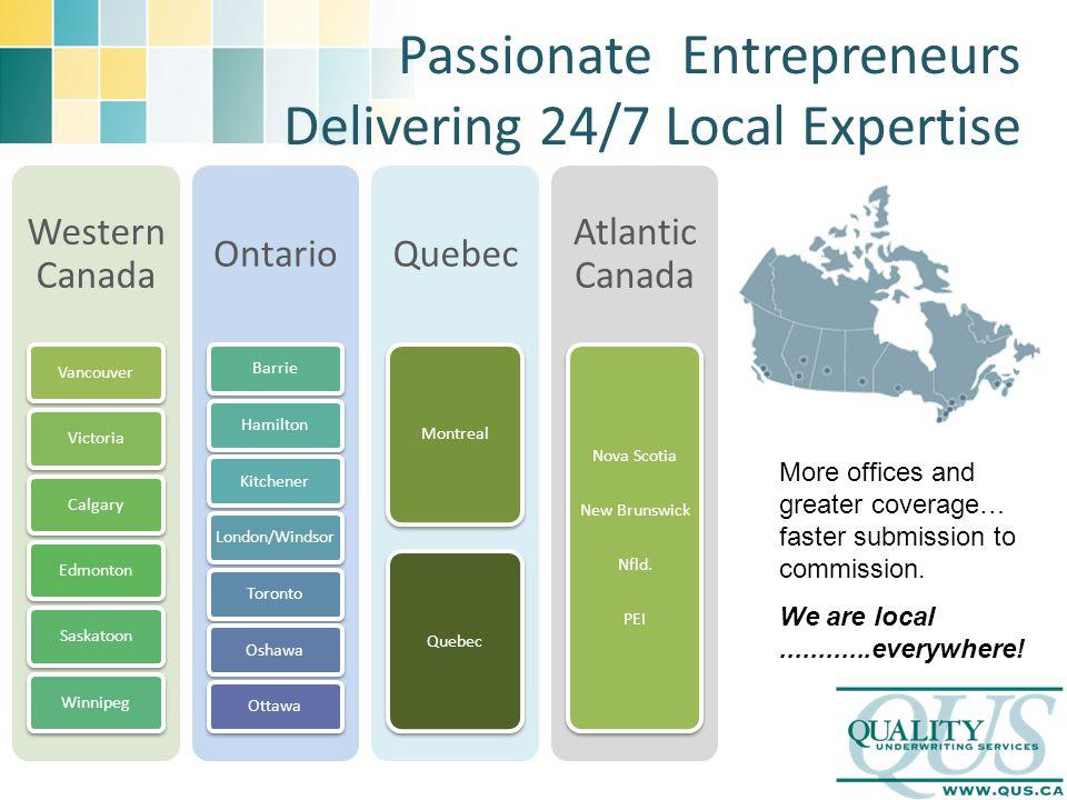 Passionate Entrepreneurs Delivering 24/7 Local Expertise Western Canada VancouverVictoriaCalgaryEdmontonSaskatoonWinnipeg Ontario BarrieHamiltonKitche