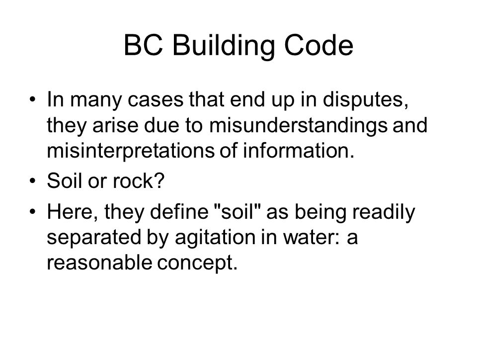 BC Building Code In many cases that end up in disputes, they arise due to misunderstandings and misinterpretations of information. Soil or rock? Here,