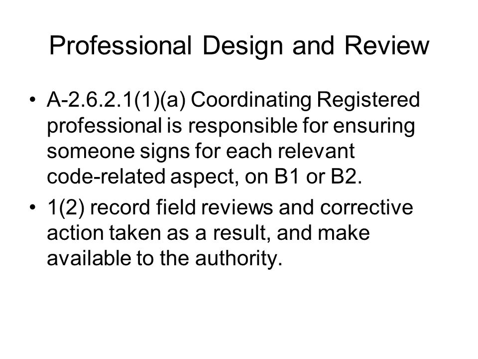 Professional Design and Review A ‑ 2.6.2.1(1)(a) Coordinating Registered professional is responsible for ensuring someone signs for each relevant code
