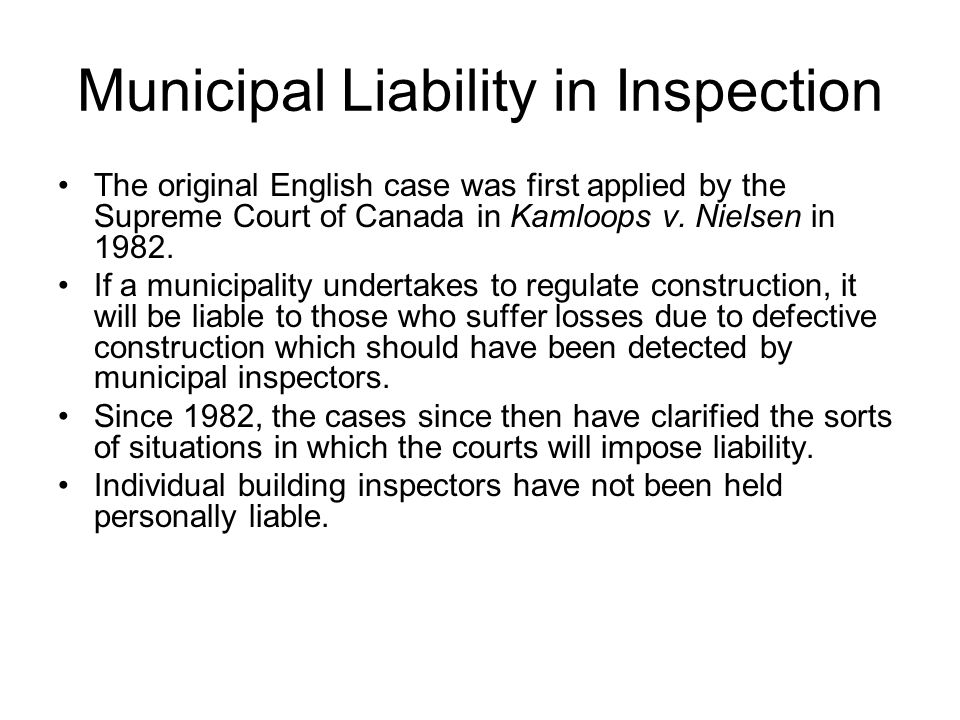 Municipal Liability in Inspection The original English case was first applied by the Supreme Court of Canada in Kamloops v. Nielsen in 1982. If a muni