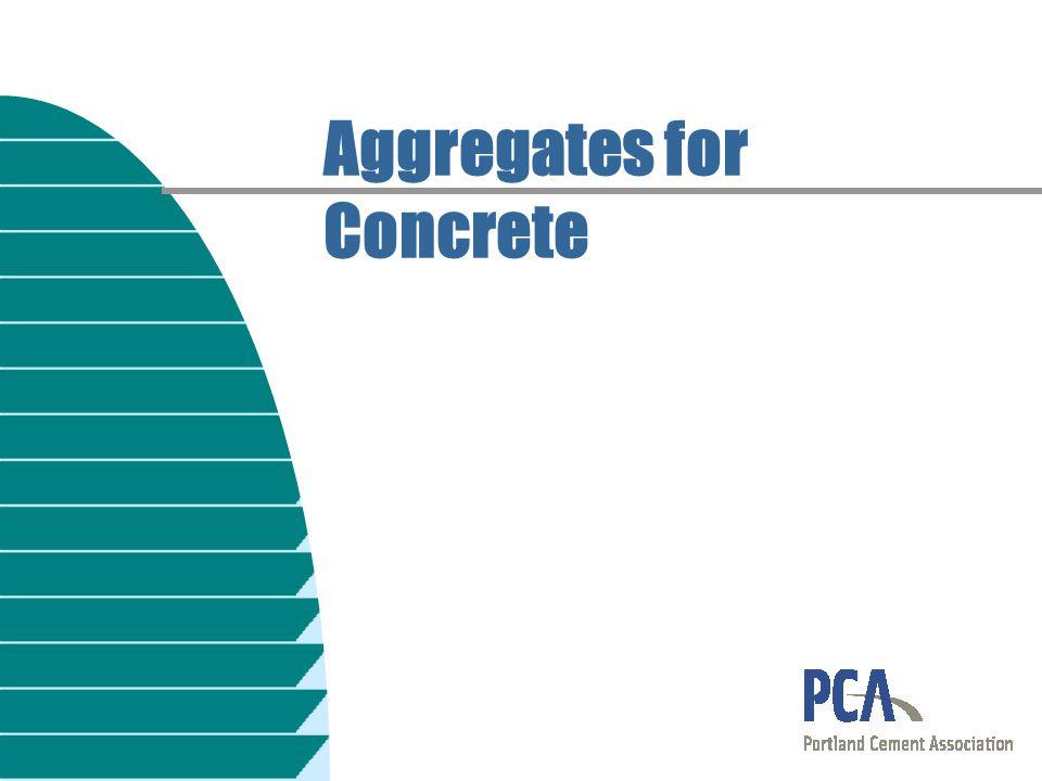Aggregates for Concrete Lightweight Aggregate (2)  Pumice  Scoria  Perlite  Vermiculite  Diatomite Produce lightweight insulating concrete— 250 to 1450 kg/m 3 (15 to 90 lb/ft 3 )
