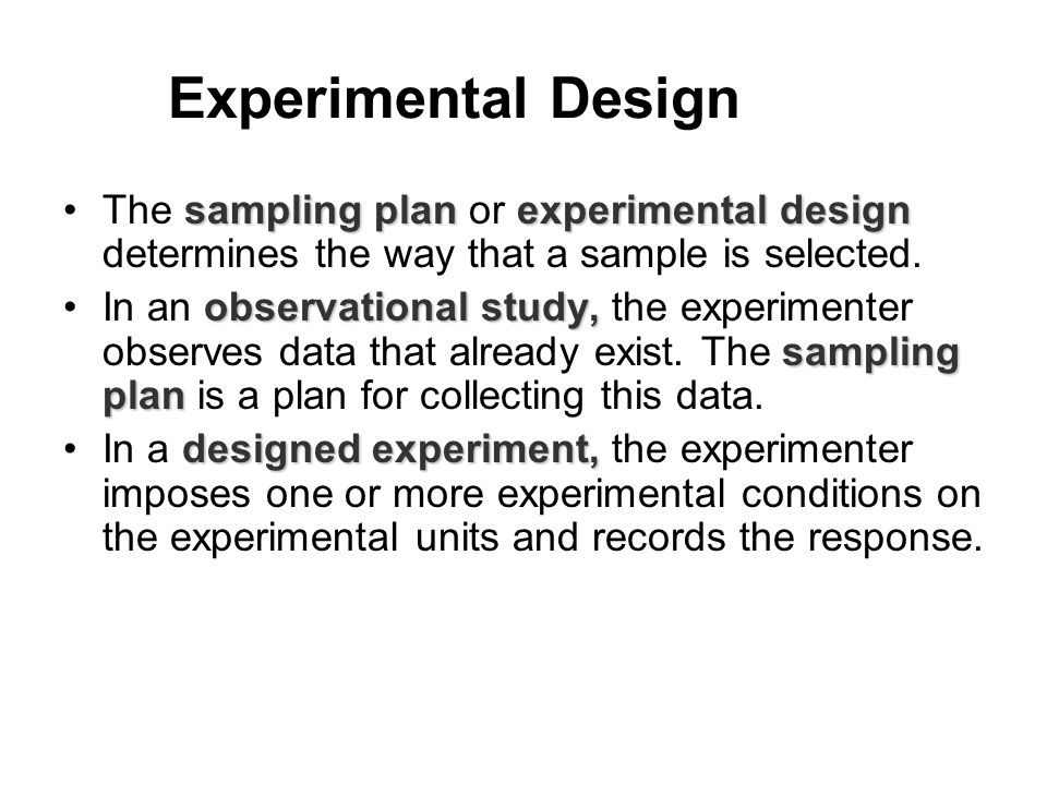 Experimental Design sampling plan experimental designThe sampling plan or experimental design determines the way that a sample is selected.