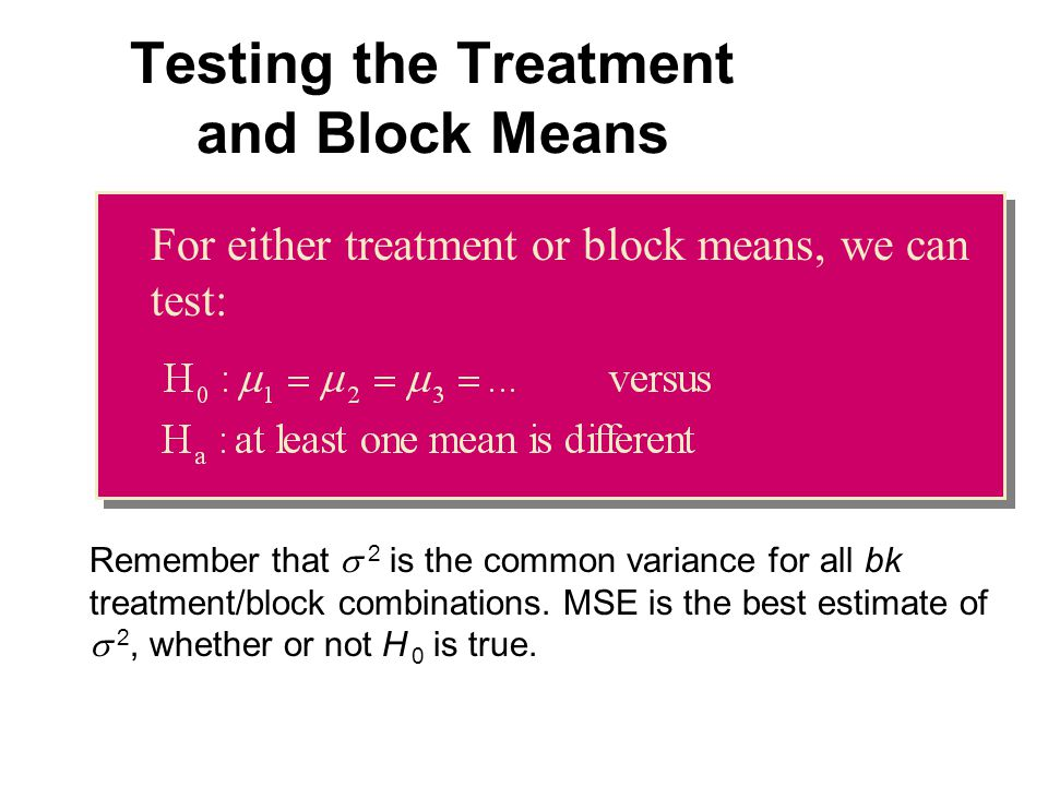 Testing the Treatment and Block Means Remember that   2 is the common variance for all bk treatment/block combinations.