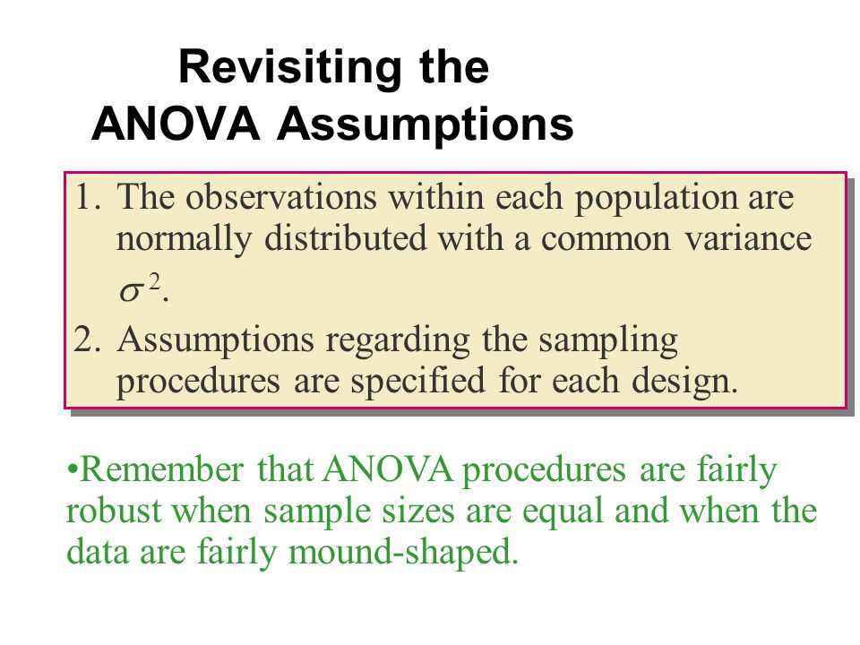 Revisiting the ANOVA Assumptions 1.The observations within each population are normally distributed with a common variance  2.