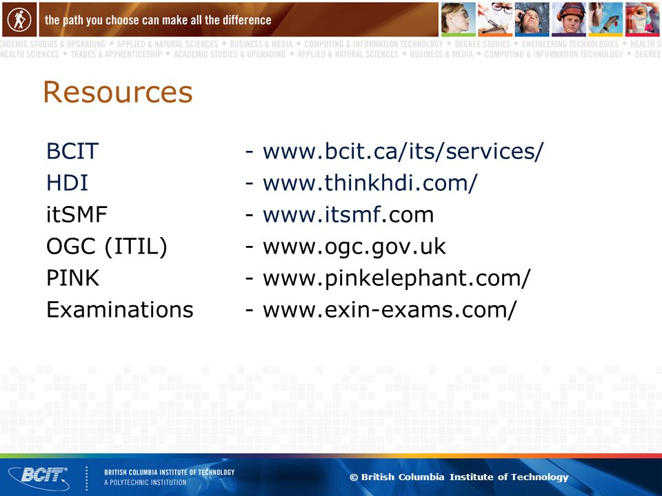 © British Columbia Institute of Technology Resources BCIT-   HDI-   itSMF-   OGC (ITIL)-   PINK-   Examinations-