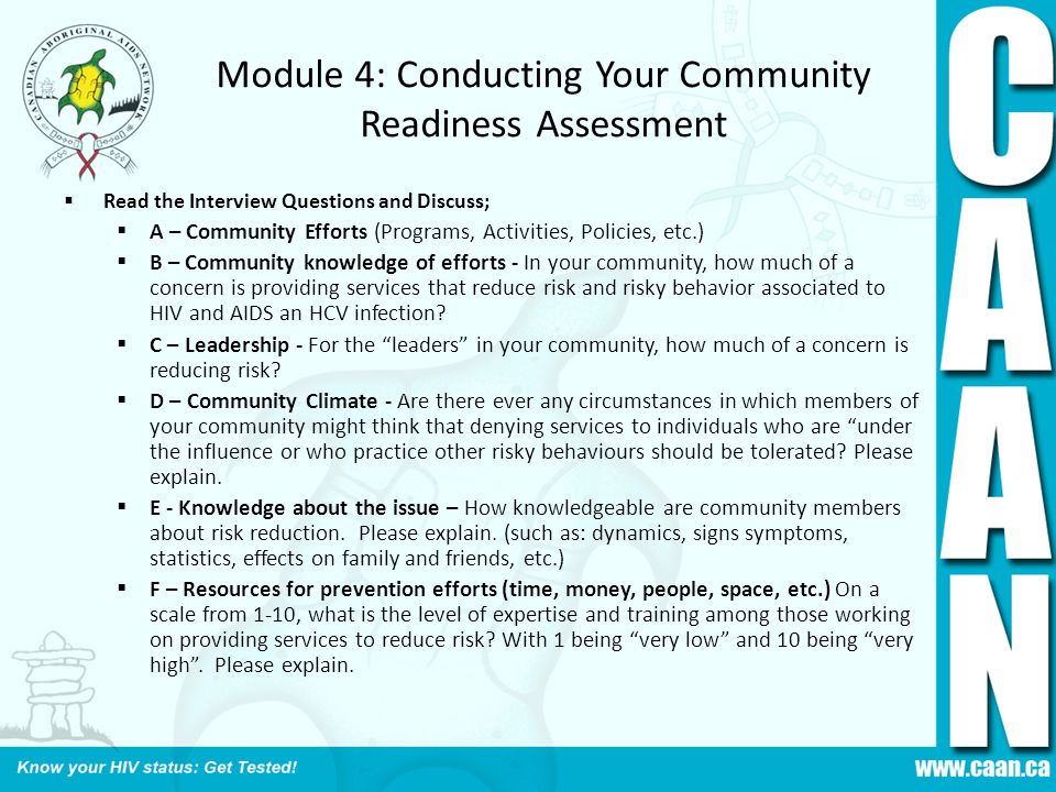 Module 4: Conducting Your Community Readiness Assessment  Read the Interview Questions and Discuss;  A – Community Efforts (Programs, Activities, Policies, etc.)  B – Community knowledge of efforts - In your community, how much of a concern is providing services that reduce risk and risky behavior associated to HIV and AIDS an HCV infection.