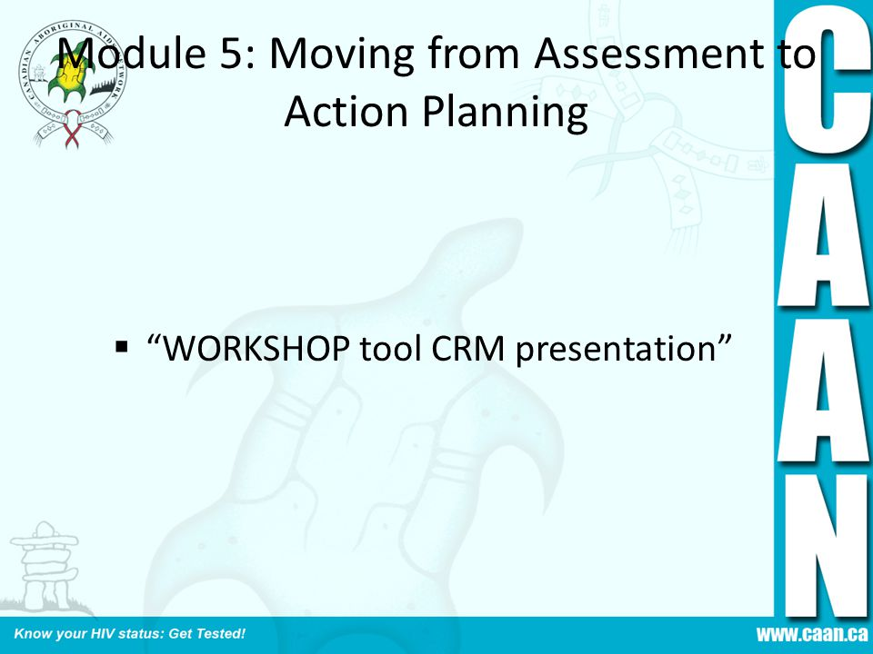 Module 5: Moving from Assessment to Action Planning  WORKSHOP tool CRM presentation