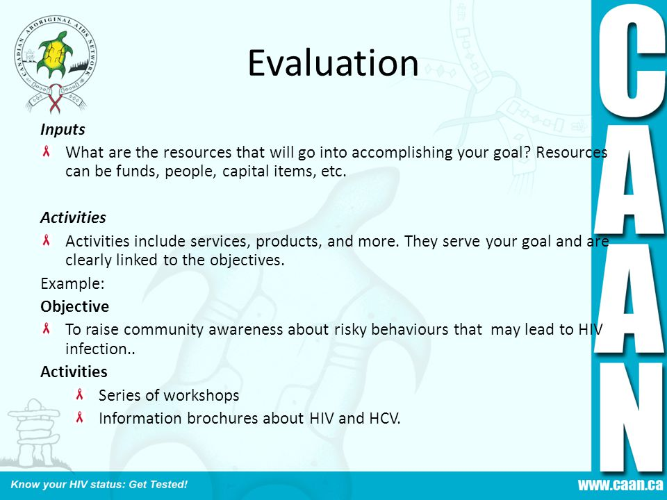 Evaluation Inputs What are the resources that will go into accomplishing your goal.