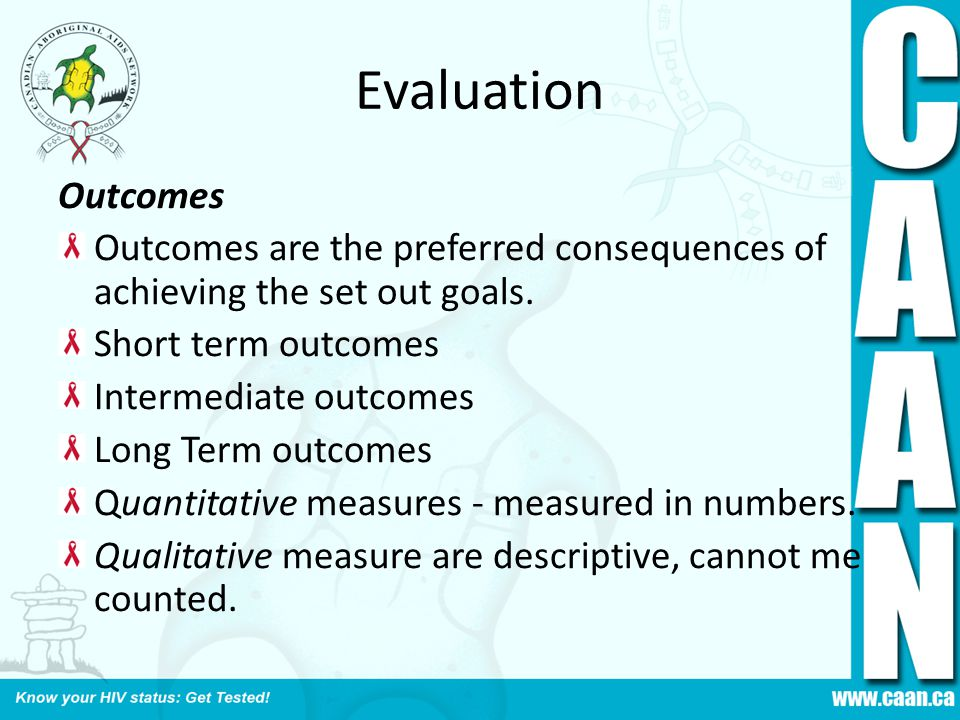 Evaluation Outcomes Outcomes are the preferred consequences of achieving the set out goals.