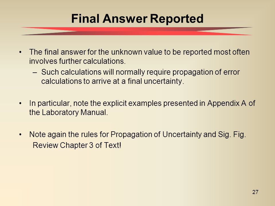 27 The final answer for the unknown value to be reported most often involves further calculations.