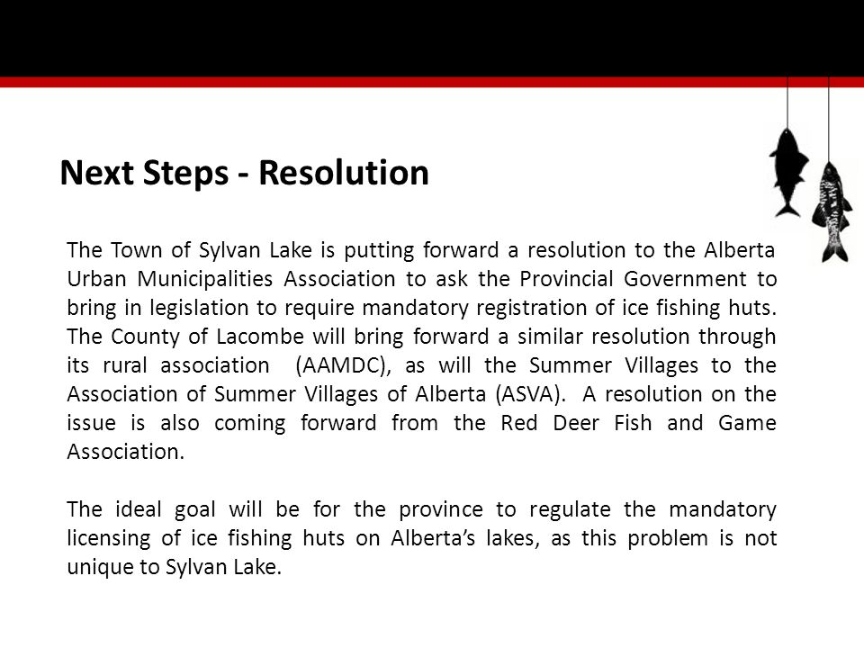 The Town of Sylvan Lake is putting forward a resolution to the Alberta Urban Municipalities Association to ask the Provincial Government to bring in legislation to require mandatory registration of ice fishing huts.