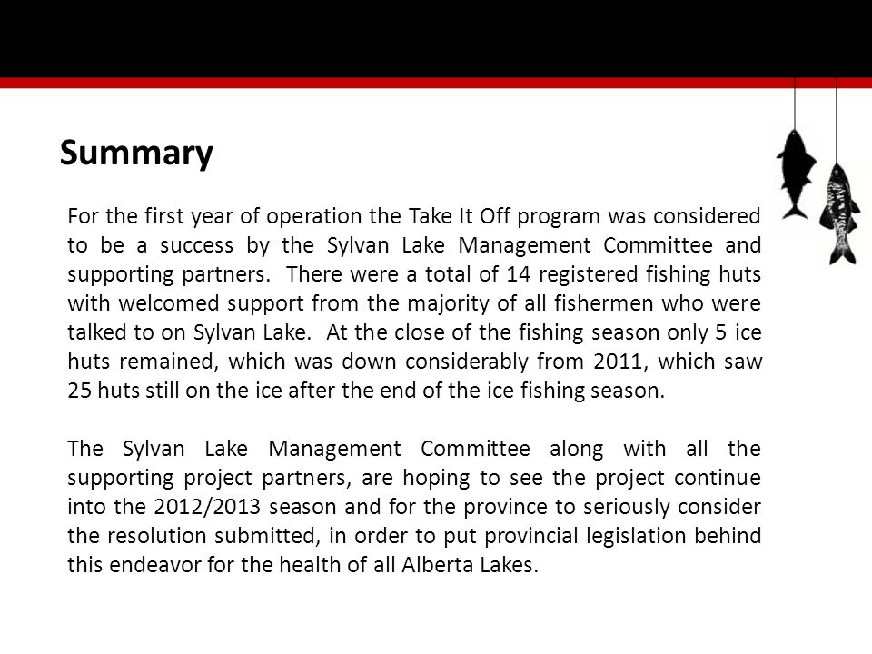 Summary For the first year of operation the Take It Off program was considered to be a success by the Sylvan Lake Management Committee and supporting partners.