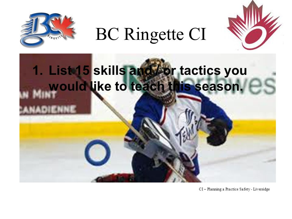 BC Ringette CI 1.List 15 skills and / or tactics you would like to teach this season.