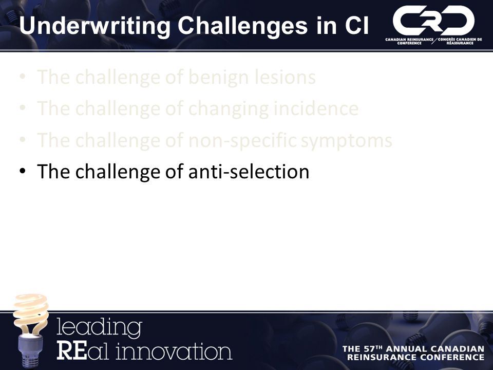 Underwriting Challenges in CI The challenge of benign lesions The challenge of changing incidence The challenge of non-specific symptoms The challenge of anti-selection