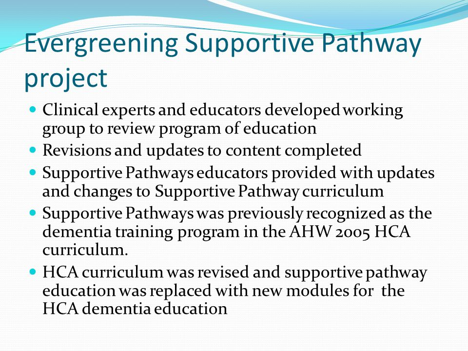 Evergreening Supportive Pathway project Clinical experts and educators developed working group to review program of education Revisions and updates to