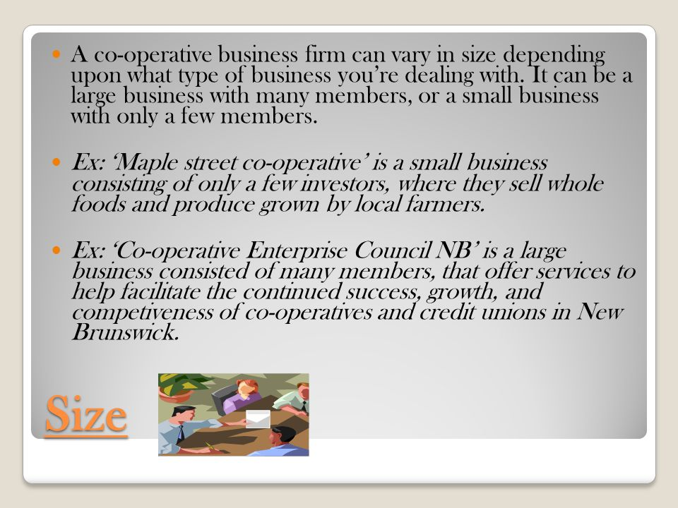 Size A co-operative business firm can vary in size depending upon what type of business you're dealing with.