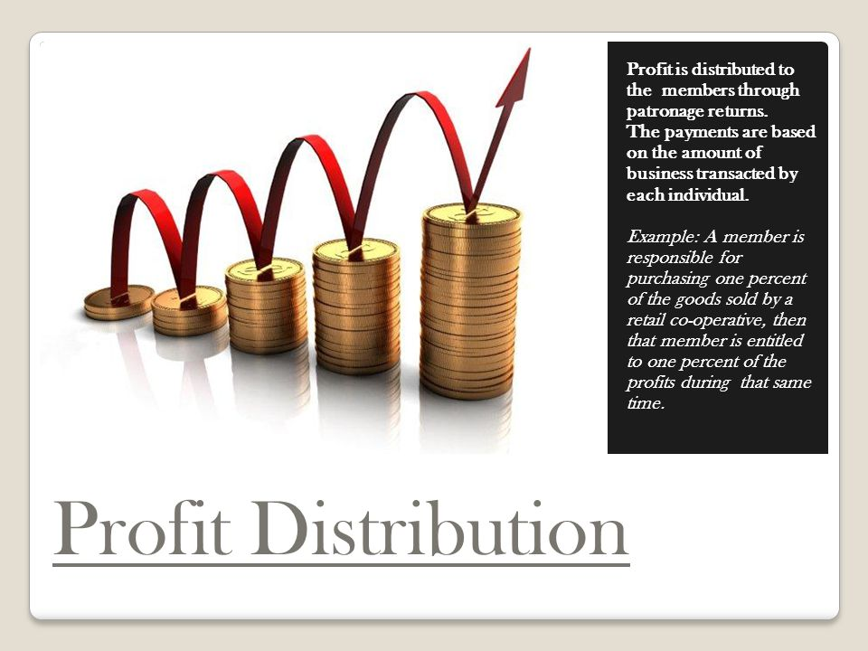 Profit Distribution Profit is distributed to the members through patronage returns.