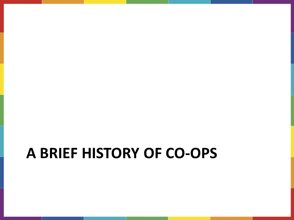 A BRIEF HISTORY OF CO-OPS