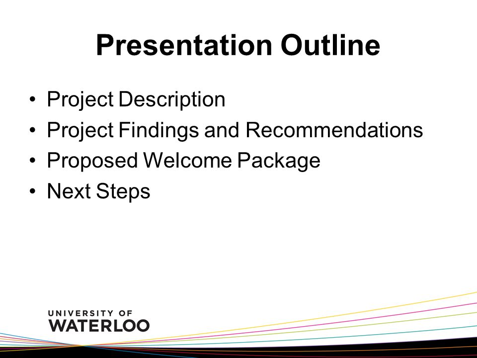 Presentation Outline Project Description Project Findings and Recommendations Proposed Welcome Package Next Steps