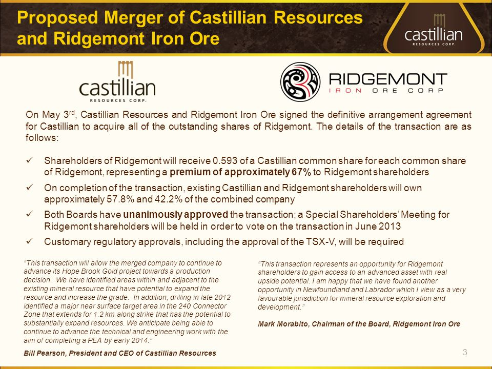 Proposed Merger of Castillian Resources and Ridgemont Iron Ore 3 On May 3 rd, Castillian Resources and Ridgemont Iron Ore signed the definitive arrangement agreement for Castillian to acquire all of the outstanding shares of Ridgemont.