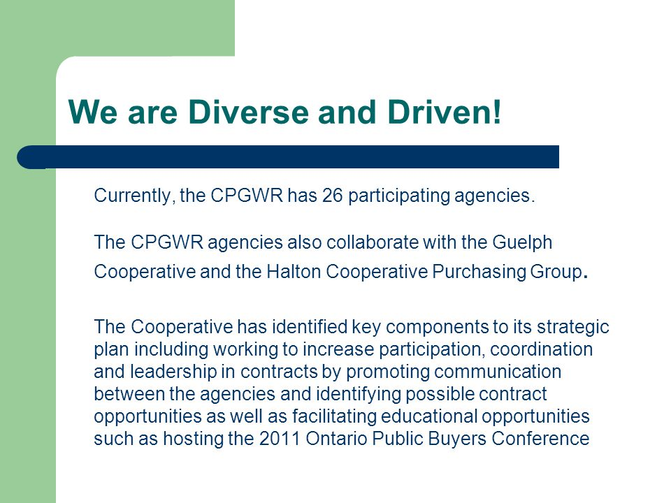 We are Diverse and Driven. Currently, the CPGWR has 26 participating agencies.