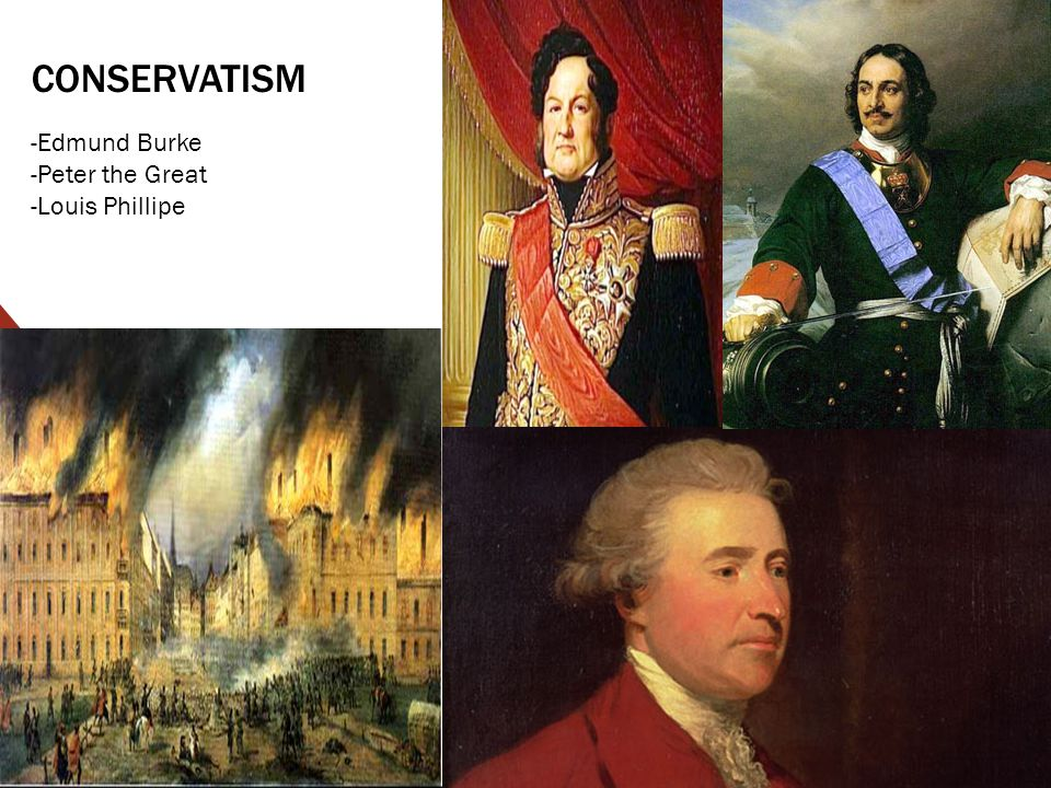CONSERVATISM -Edmund Burke -Peter the Great -Louis Phillipe