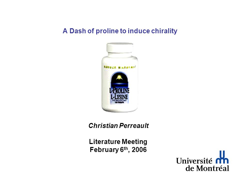 A Dash of proline to induce chirality Christian Perreault Literature Meeting February 6 th, 2006