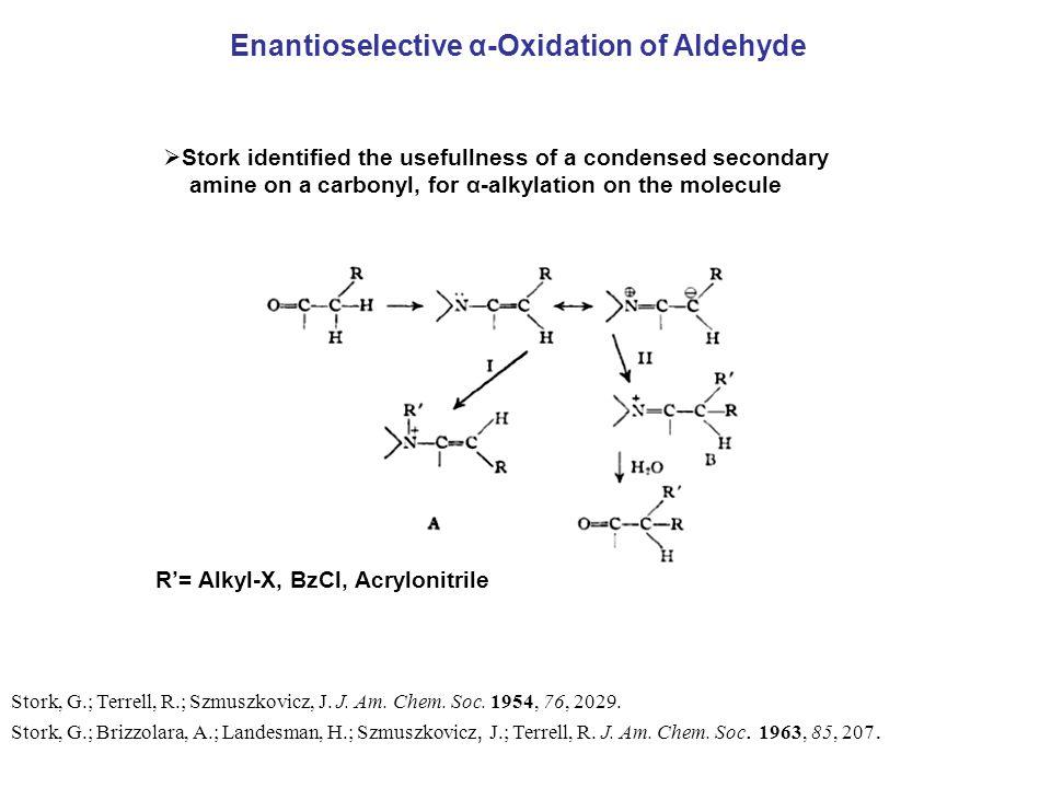 Enantioselective α-Oxidation of Aldehyde Stork, G.; Terrell, R.; Szmuszkovicz, J.