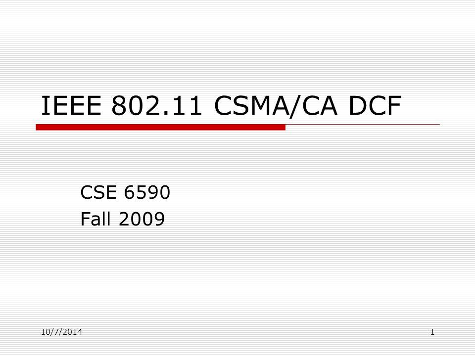 IEEE 802.11 CSMA/CA DCF CSE 6590 Fall 2009 10/7/20141