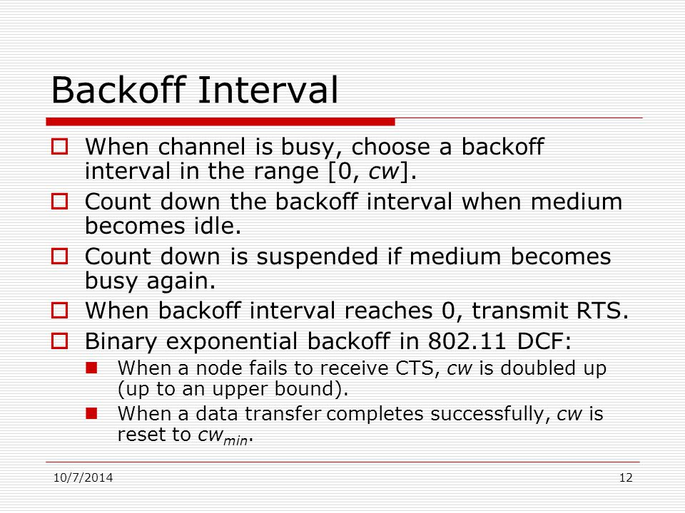 10/7/201412 Backoff Interval  When channel is busy, choose a backoff interval in the range [0, cw].