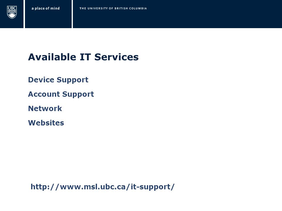 Available IT Services Device Support Account Support Network Websites http://www.msl.ubc.ca/it-support/