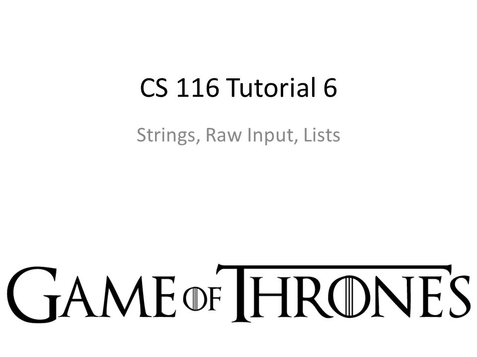 CS 116 Tutorial 6 Strings, Raw Input, Lists