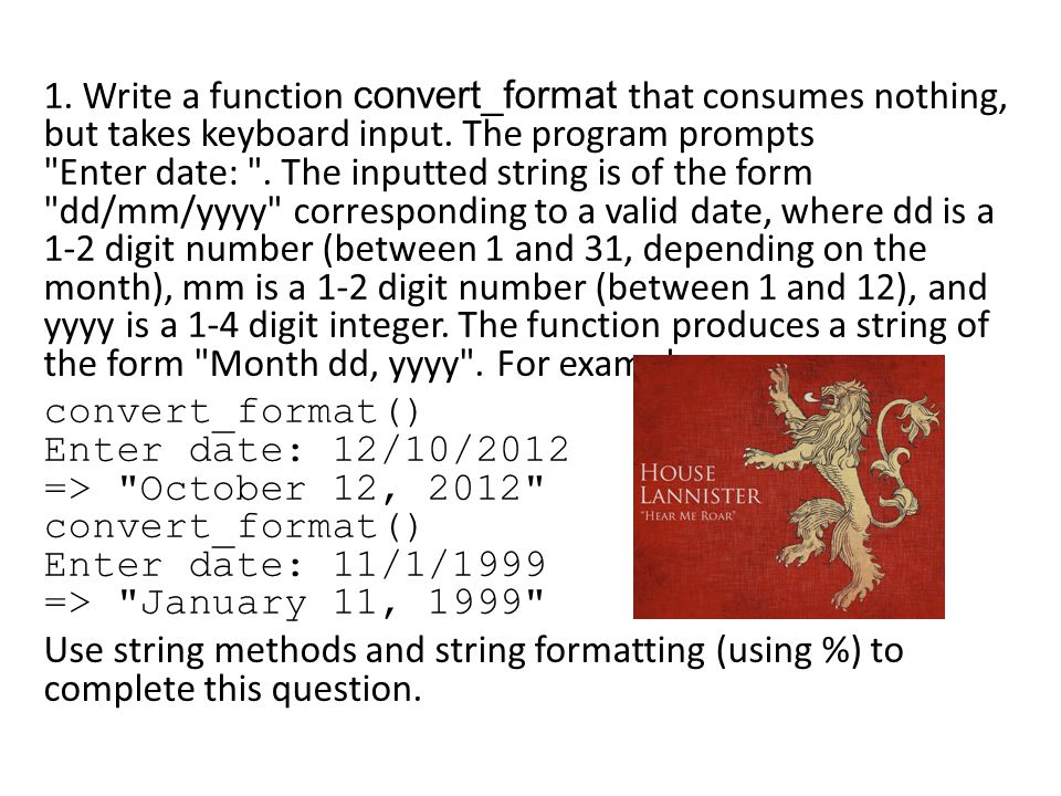 1. Write a function convert_format that consumes nothing, but takes keyboard input. The program prompts