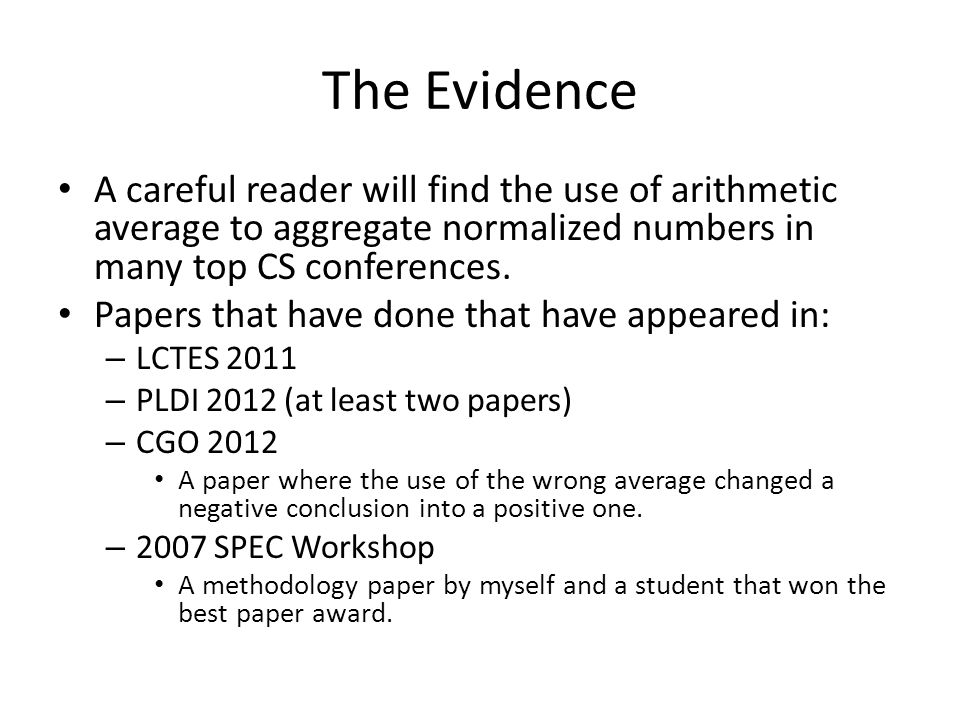 The Evidence A careful reader will find the use of arithmetic average to aggregate normalized numbers in many top CS conferences.