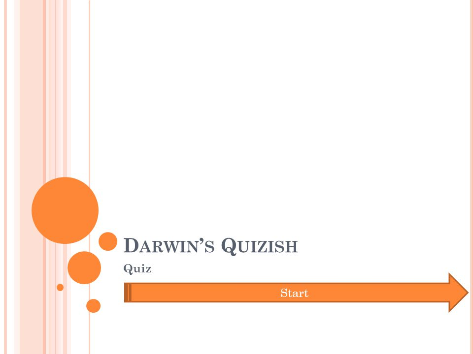 D ARWIN ' S Q UIZISH Quiz Start