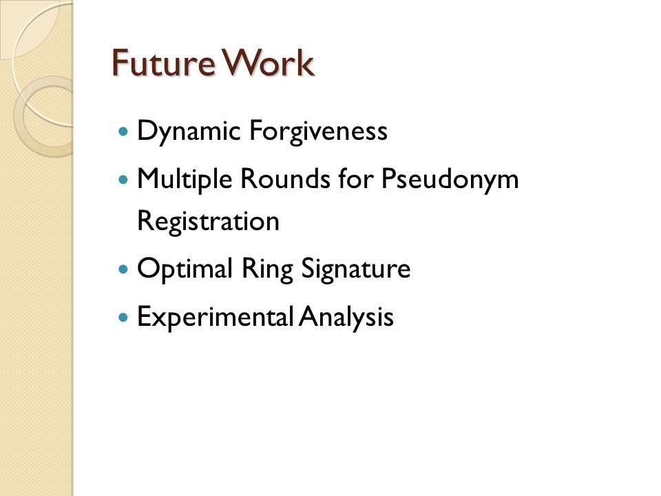 Future Work Dynamic Forgiveness Multiple Rounds for Pseudonym Registration Optimal Ring Signature Experimental Analysis