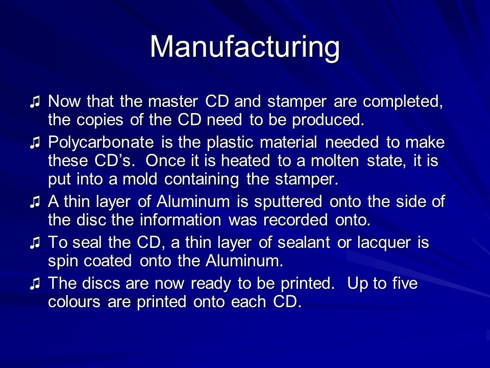 Manufacturing ♫ Now that the master CD and stamper are completed, the copies of the CD need to be produced.