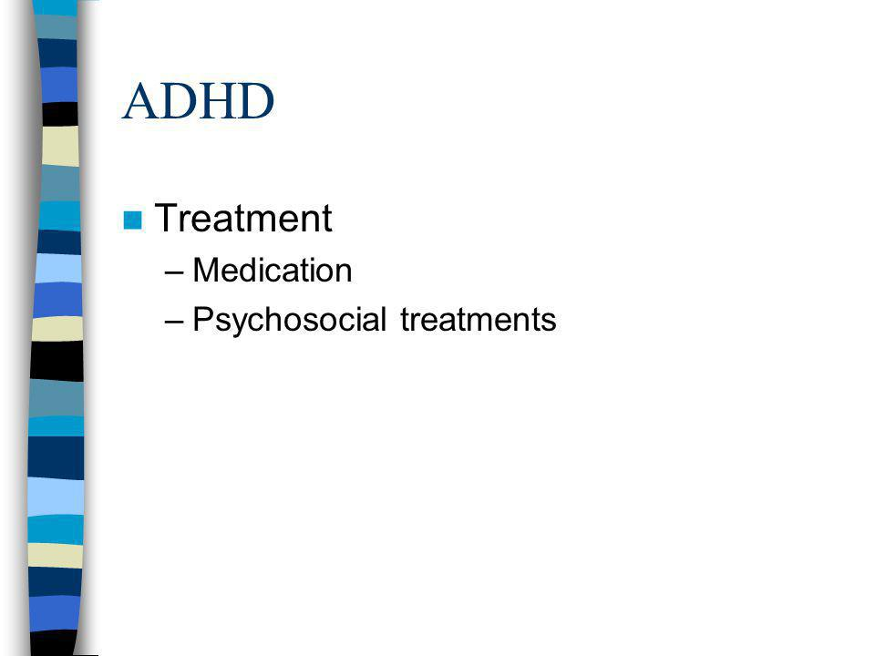 ADHD Treatment –Medication –Psychosocial treatments