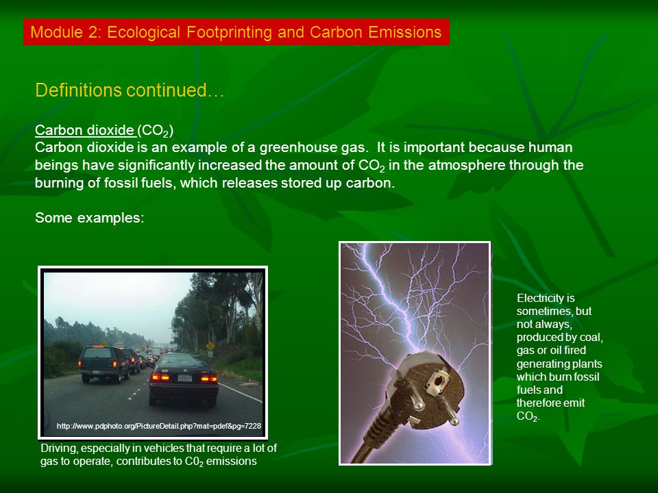 Module 2: Ecological Footprinting and Carbon Emissions Carbon dioxide (CO 2 ) Carbon dioxide is an example of a greenhouse gas.